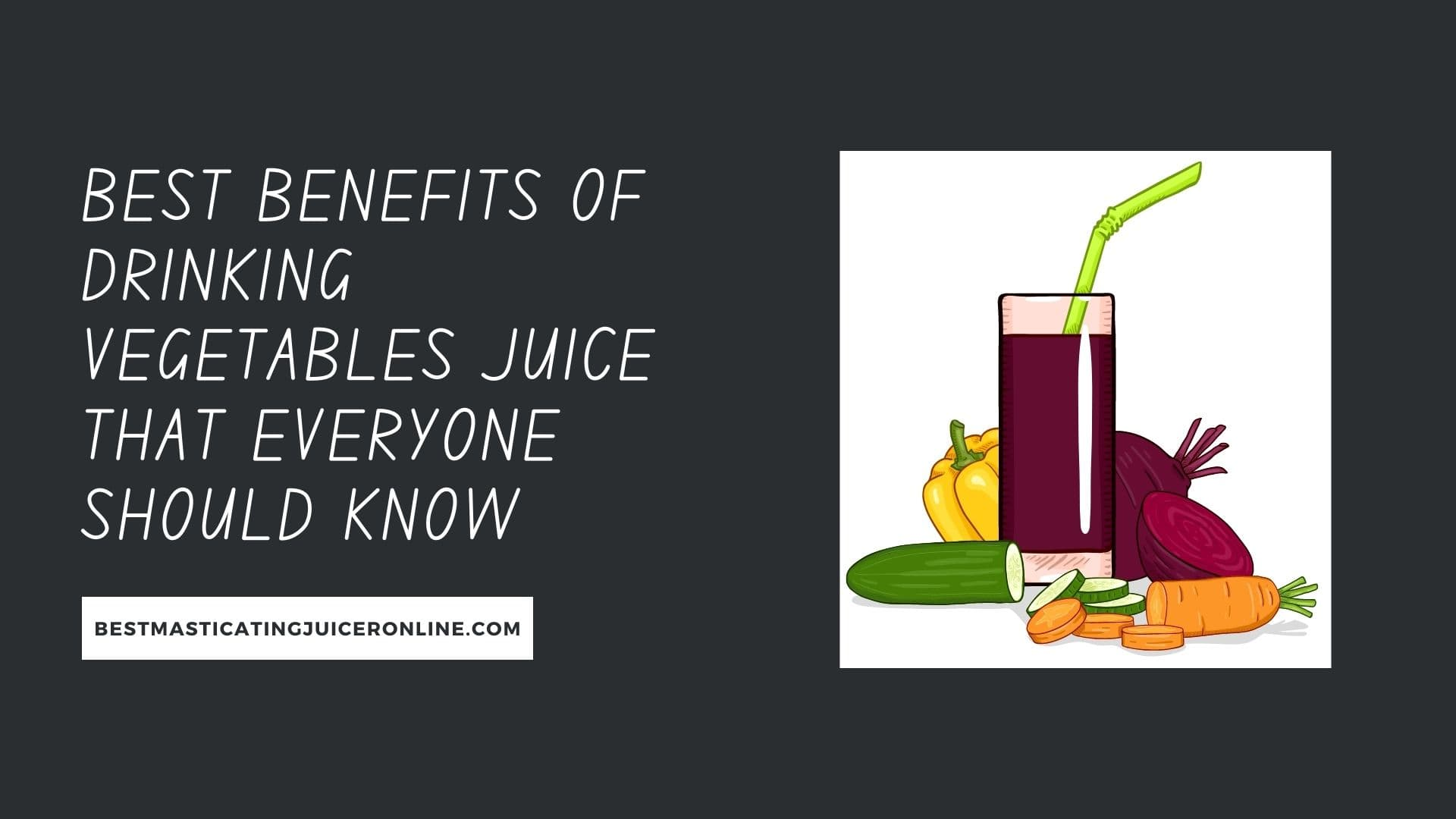 Best Benefits of Drinking Vegetables Juice that everyone should