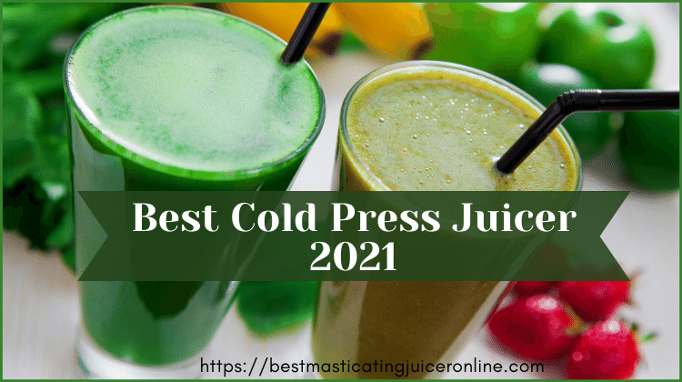 9 Best Cold Press Juicer 2021-Buyer Guide & Reviews