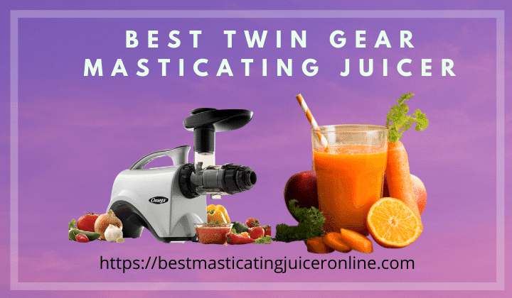Best Twin Gear Masticating juicer 2021 | Best Finding, Reviews & Buyer Guide