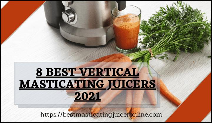 best vertical masticating juicer 2021