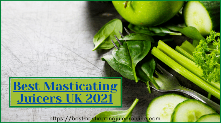 10 Best Masticating Juicers in UK 2021 -Reviews & Expert Buying Guide