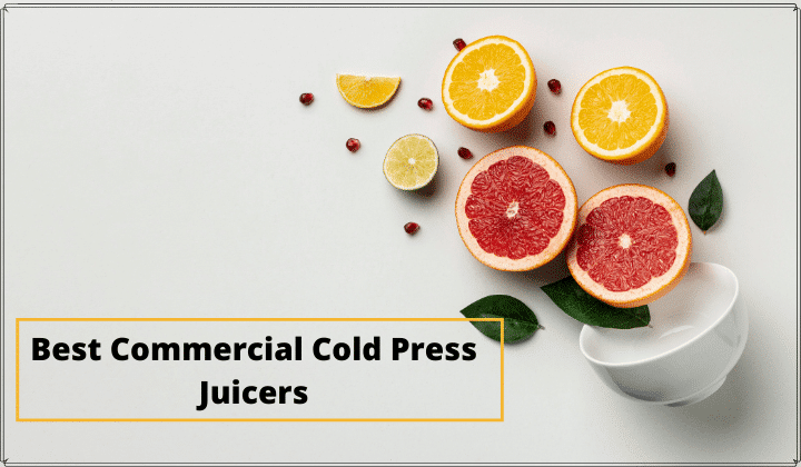 Best Commercial Cold Press Juicers | Expert Review & Buying Guide