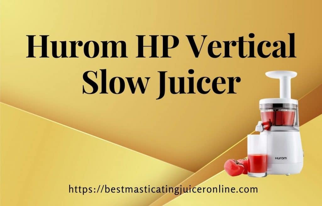 Perfect Hurom HP Vertical Slow Juicer