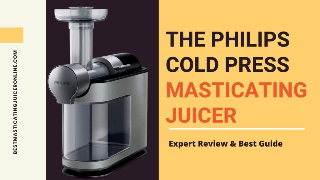 The Philips Cold Press Masticating juicer