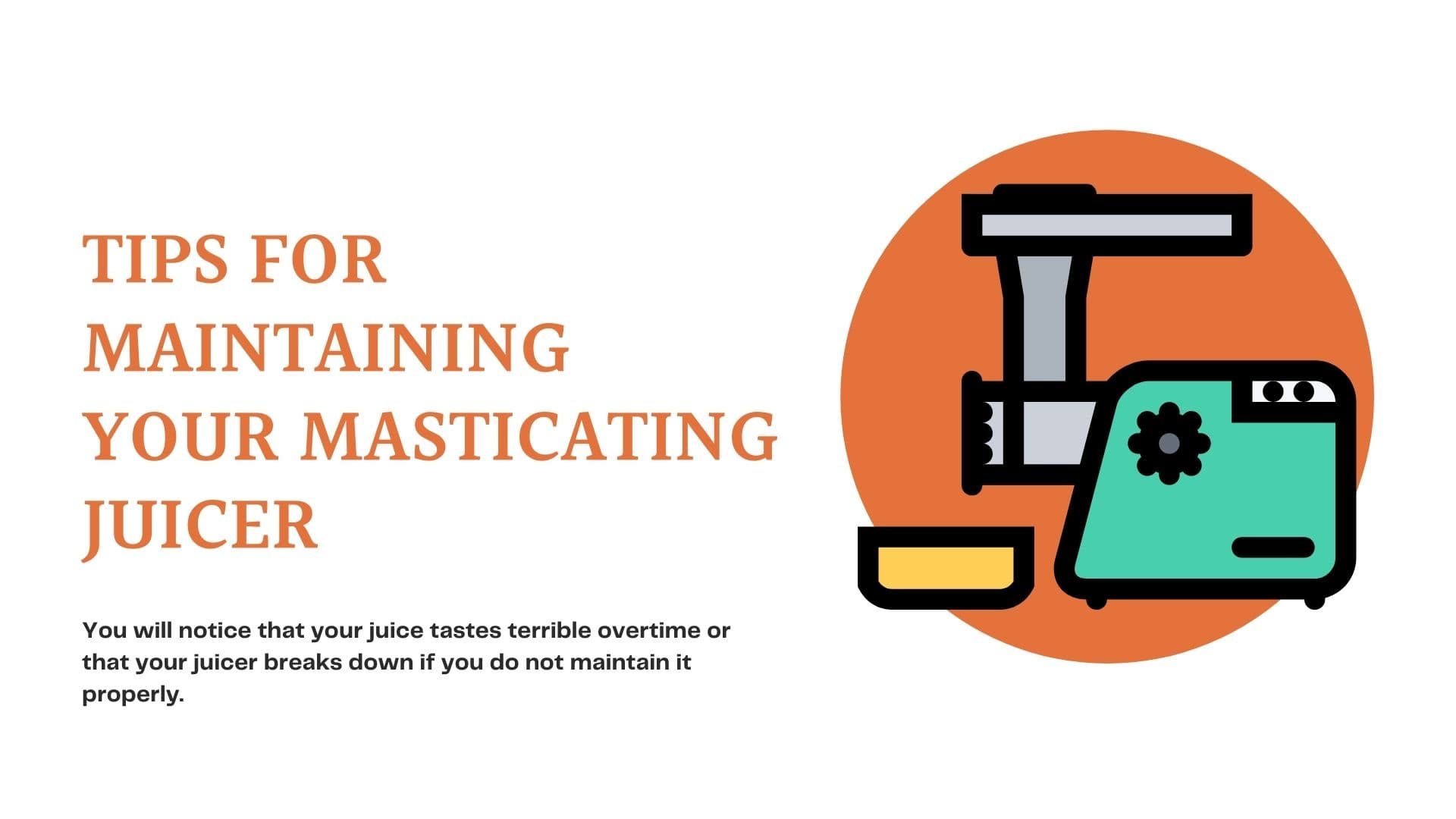 Tips for Maintaining your Masticating Juicer