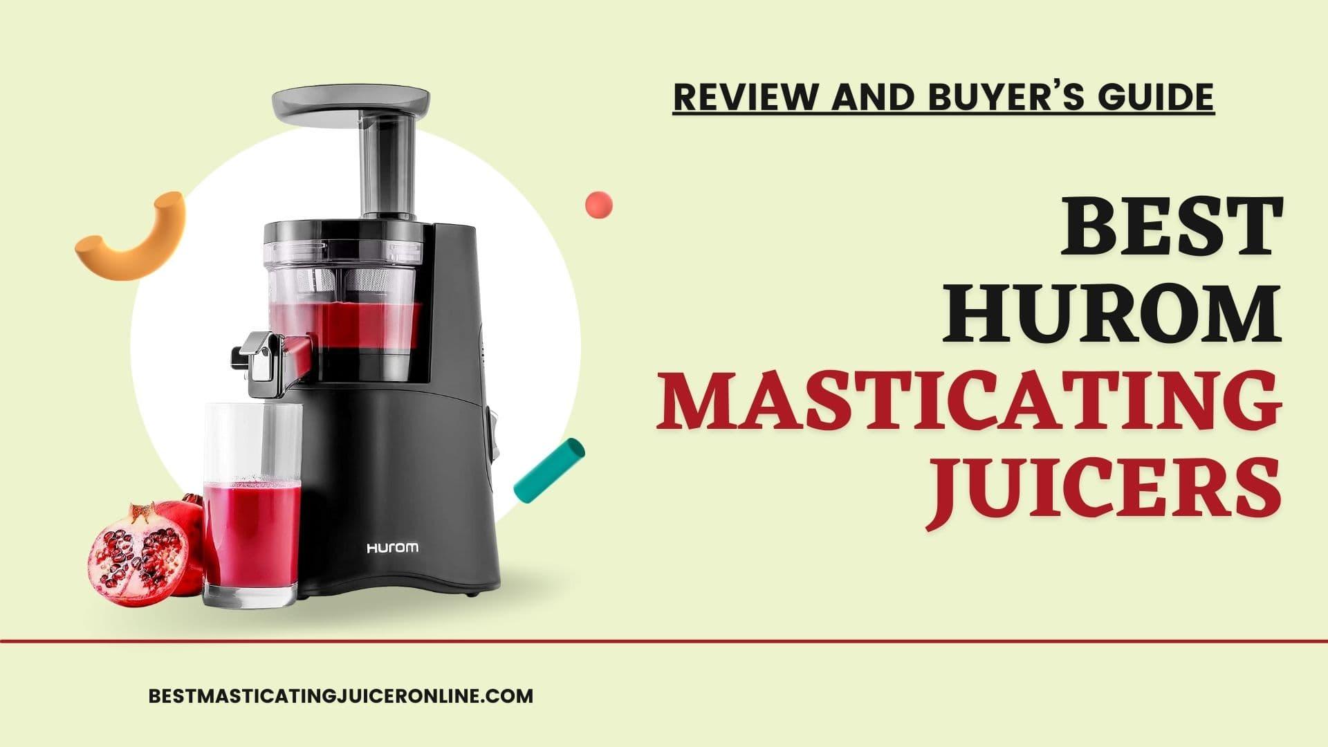 Best Hurom Masticating Juicers