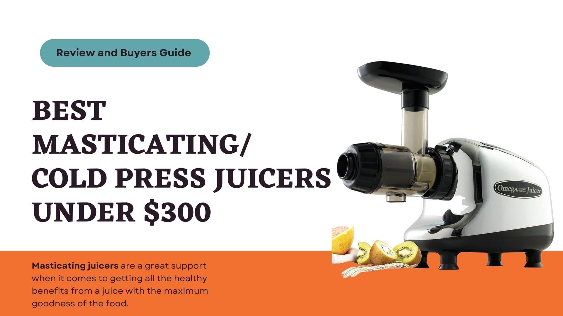 Best Masticating Cold Press Juicers Under 300