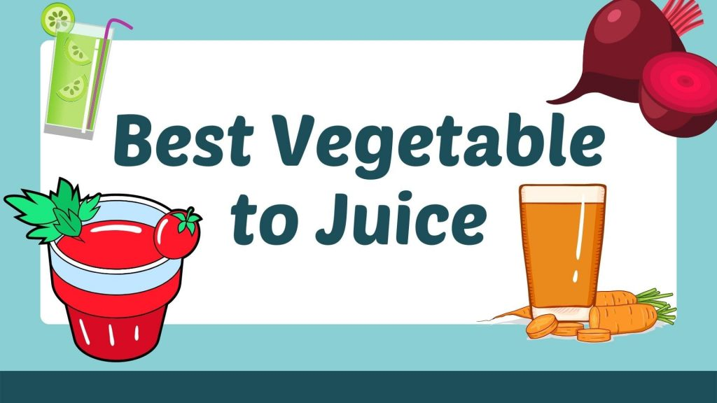 Best Vegetable to Juice